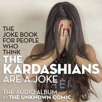 The Kardashians Joke Book by The Unknown Comic, a.k.a.  Murray Langston - Murray Langston