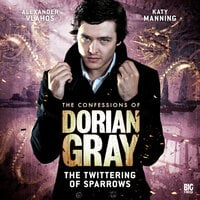 The Confessions of Dorian Gray - The Twittering of Sparrows - Gary Russell