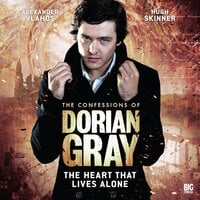 The Confessions of Dorian Gray - The Heart That Lives Alone - Scott Handcock