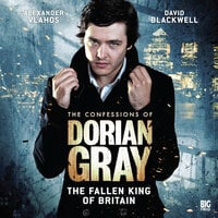 The Confessions of Dorian Gray - The Fallen King of Britain - Joseph Lidster