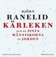 Kärleken och de sista människorna på jorden - Björn Ranelid