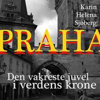Praha - Den vakreste juvel i verdens krone - Karin Helena Sjøberg