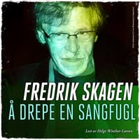Å drepe en sangfugl - Fredrik Skagen