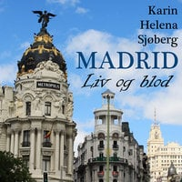 Madrid - Liv og Blod - Karin Helena Sjøberg