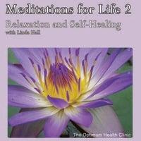 Meditations for Life 2 - Relaxation and Self-Healing - Linda Hall