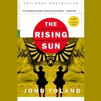 The Rising Sun: The Decline and Fall of the Japanese Empire, 1936–1945 - John Toland