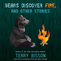 Bears Discover Fire, and Other Stories - Terry Bisson