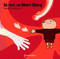 Så rart, sa Albert Åberg - Gunilla Bergström