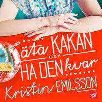 Äta kakan och ha den kvar - Kristin Emilsson