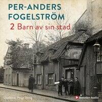 Barn av sin stad - Per Anders Fogelström