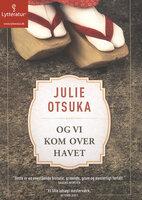 Og vi kom over havet - Julie Otsuka