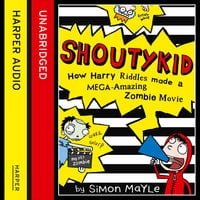 Shoutykid (1) - How Harry Riddles Made a Mega-Amazing Zombie Movie - Simon Mayle