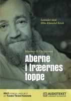 Aberne i træernes toppe - Samtaler med Ebbe Kløvedal Reich - Johannes H. Christensen