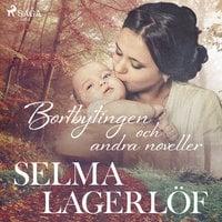 Bortbytingen (och andra noveller) - Selma Lagerlöf