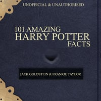101 Amazing Harry Potter Facts - Jack Goldstein,Frankie Taylor