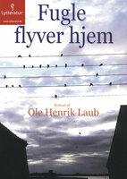 Fugle flyver hjem - Ole Henrik Laub