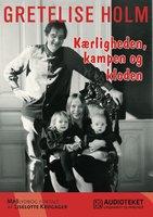 Kærligheden, kampen og kloden - Gretelise Holm