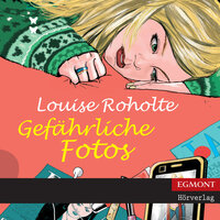 Gefährliche Fotos - Louise Roholte