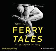 Ferry tales : Inte så förbannat tillrättalagt - Björn Ferry