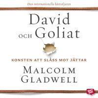 David och Goliat: konsten att slåss mot jättar - Malcolm Gladwell