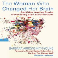 The Woman Who Changed Her Brain - And Other Inspiring Stories of Pioneering Brain Transformation - Barbara Arrowsmith-Young
