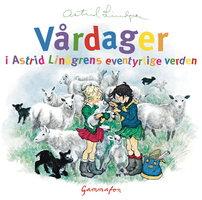 Vårdager i Astrid Lindgrens eventyrlige verden - Astrid Lindgren