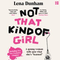 Not That Kind of Girl - A Young Woman Tells You What She's Learned - Lena Dunham