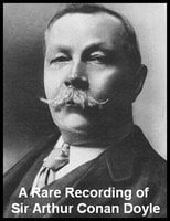 A Rare Recording of Sir Arthur Conan Doyle - Sir Arthur Conan Doyle