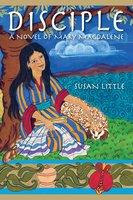 Disciple: A Novel of Mary Magdalene - Susan Little