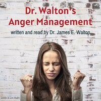 Dr. Walton's Anger Management - Dr. James E. Walton
