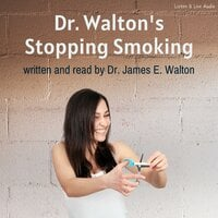 Dr. Walton's Stop Smoking - Dr. James E. Walton