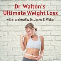 Dr. Walton's Ultimate Weight Loss - Dr. James E. Walton