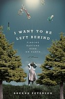 I Want To Be Left Behind - Finding Rapture Here On Earth - Brenda Peterson