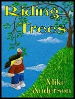 Riding Trees - Denny & I Stories - Mike Anderson