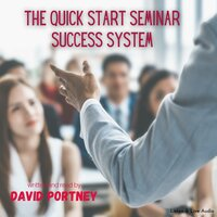 The Quick Start Seminar Success System - David R. Portney