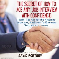 The Secret of How To Ace Any Job Interview With Confidence! - David R. Portney