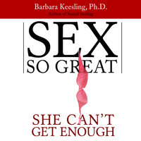 Sex So Great She Can't Get Enough - Barbara Keesling (PhD.)