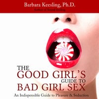 The Good Girl's Guide to Bad Girl Sex - Barbara Keesling (PhD.)