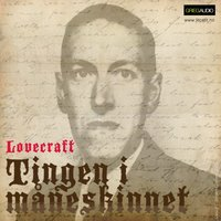 Litcast - Tingen I Måneskinnet - H.P. Lovecraft