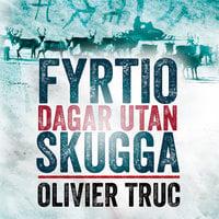 Fyrtio dagar utan skugga - Olivier Truc
