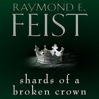 Shards of a Broken Crown - Raymond E. Feist