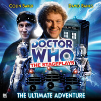 Doctor Who - The Stageplays 1: The Ultimate Adventure - Big Finish Productions