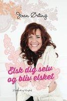 Elsk dig selv og bliv elsket - Joan Ørting