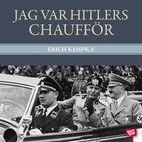 Jag var Hitlers chaufför - Erich Kempka
