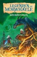 Legenden om Morwhayle : Häxmästaren - Peter Bergting