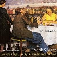 Ge upp i dag – i morgon kan det vara för sent - Fredrik Sjöberg