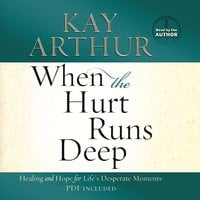 When the Hurt Runs Deep - Kay Arthur