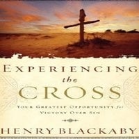 Experiencing the Cross - Dr. Henry T. Blackaby