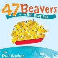 47 Beavers on the Big, Blue Sea - Phil Vischer