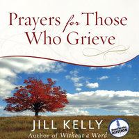 Prayers for Those Who Grieve - Jill Kelly